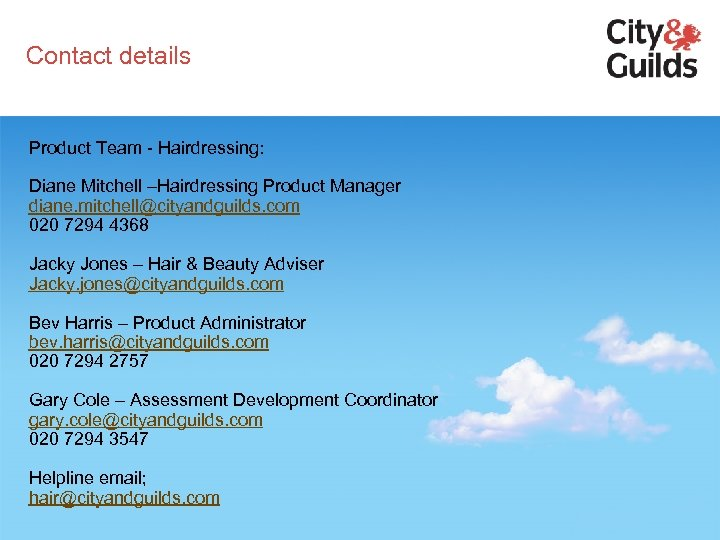 Contact details Product Team - Hairdressing: Diane Mitchell –Hairdressing Product Manager diane. mitchell@cityandguilds. com