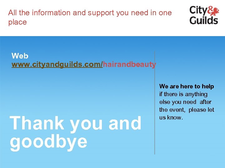 All the information and support you need in one place Web www. cityandguilds. com/hairandbeauty