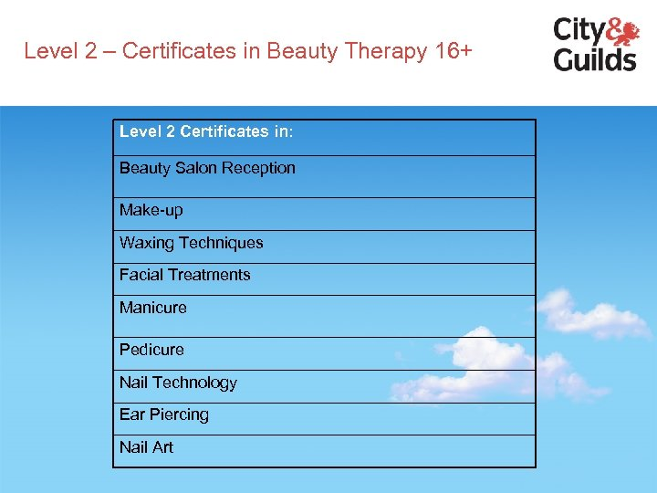Level 2 – Certificates in Beauty Therapy 16+ Level 2 Certificates in: Beauty Salon