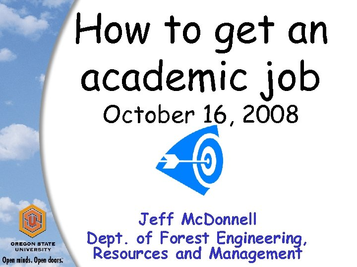 How to get an academic job October 16, 2008 Jeff Mc. Donnell Dept. of