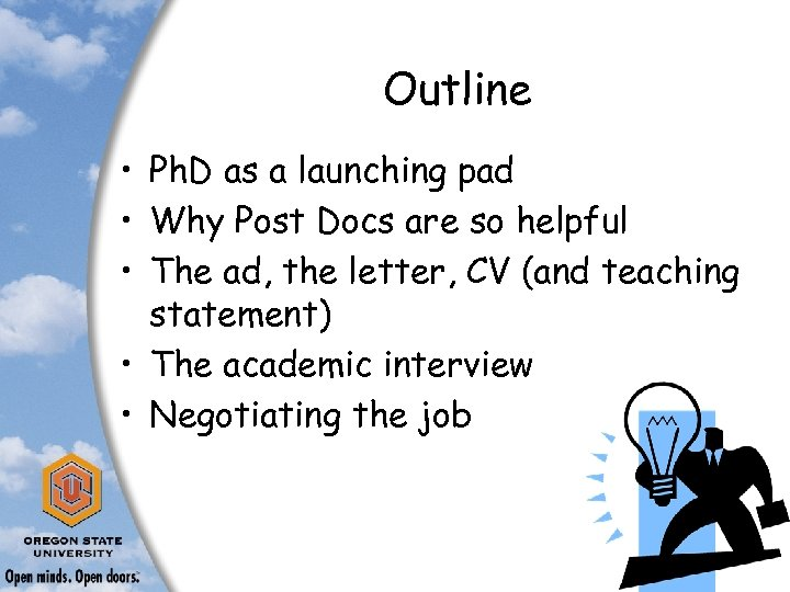 Outline • Ph. D as a launching pad • Why Post Docs are so