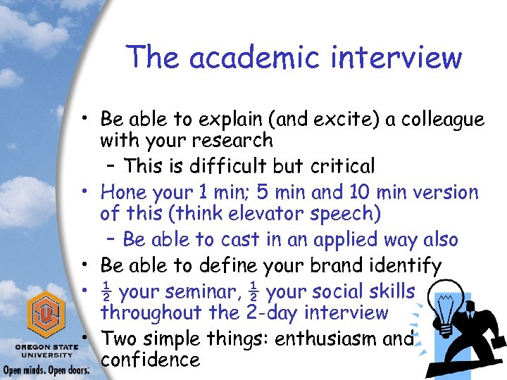 The academic interview • Be able to explain (and excite) a colleague with your