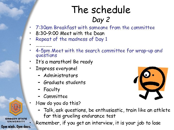 The schedule • • • Day 2 7: 30 am Breakfast with someone from
