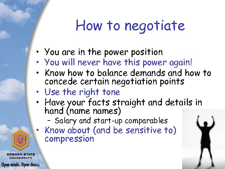 How to negotiate • You are in the power position • You will never