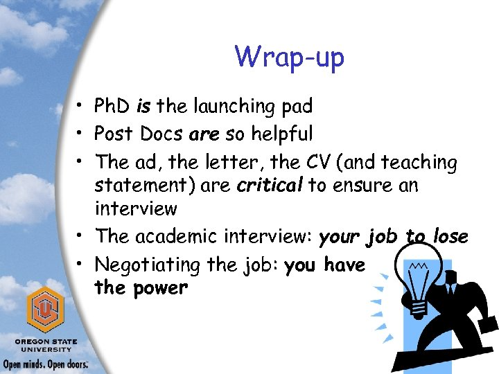 Wrap-up • Ph. D is the launching pad • Post Docs are so helpful