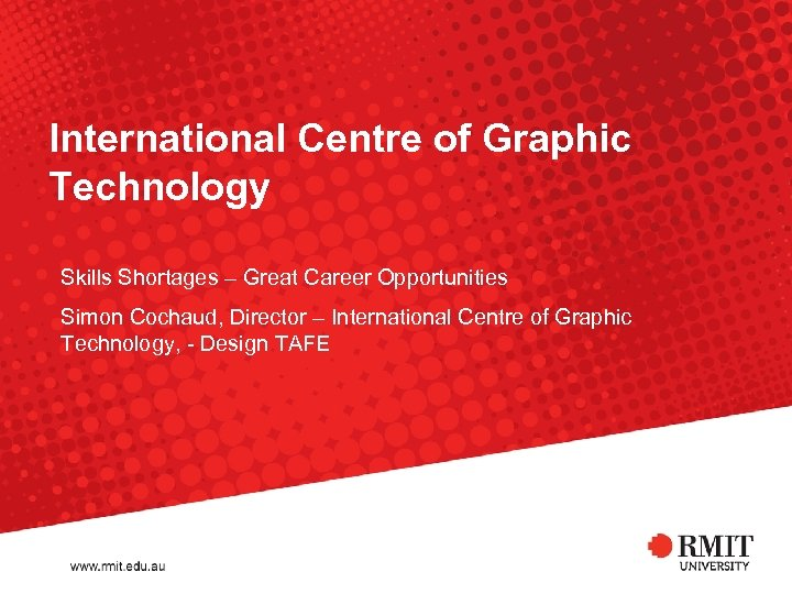 International Centre of Graphic Technology Skills Shortages – Great Career Opportunities Simon Cochaud, Director