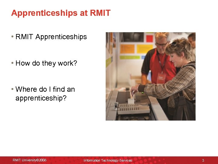 Apprenticeships at RMIT • RMIT Apprenticeships • How do they work? • Where do