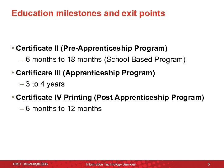 Education milestones and exit points • Certificate II (Pre-Apprenticeship Program) – 6 months to