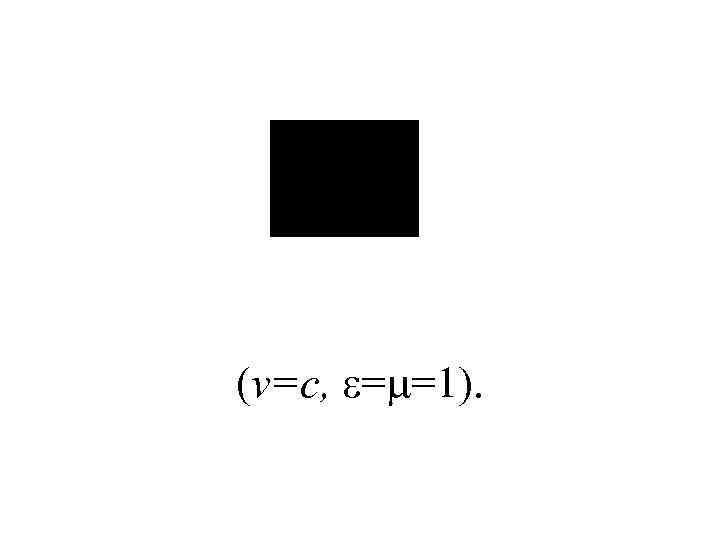 (v=c, = =1).