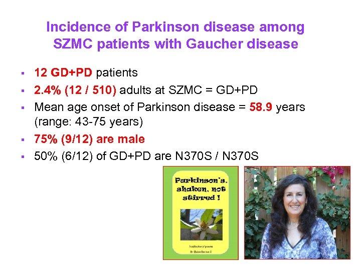 Incidence of Parkinson disease among SZMC patients with Gaucher disease § § § 12
