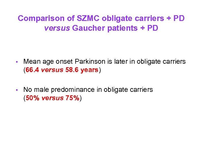 Comparison of SZMC obligate carriers + PD versus Gaucher patients + PD § Mean