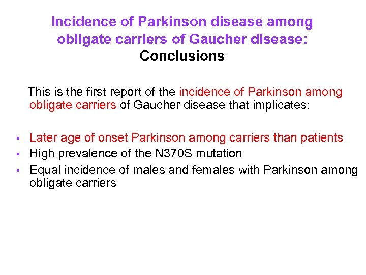 Incidence of Parkinson disease among obligate carriers of Gaucher disease: Conclusions This is the