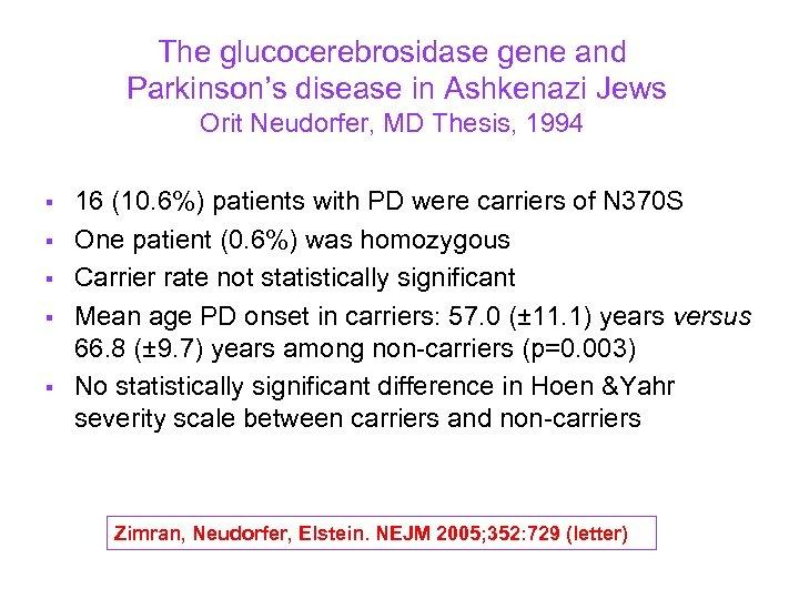 The glucocerebrosidase gene and Parkinson's disease in Ashkenazi Jews Orit Neudorfer, MD Thesis, 1994