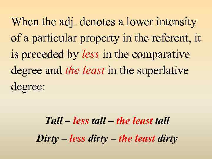 When the adj. denotes a lower intensity of a particular property in the referent,