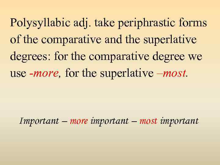 Polysyllabic adj. take periphrastic forms of the comparative and the superlative degrees: for the