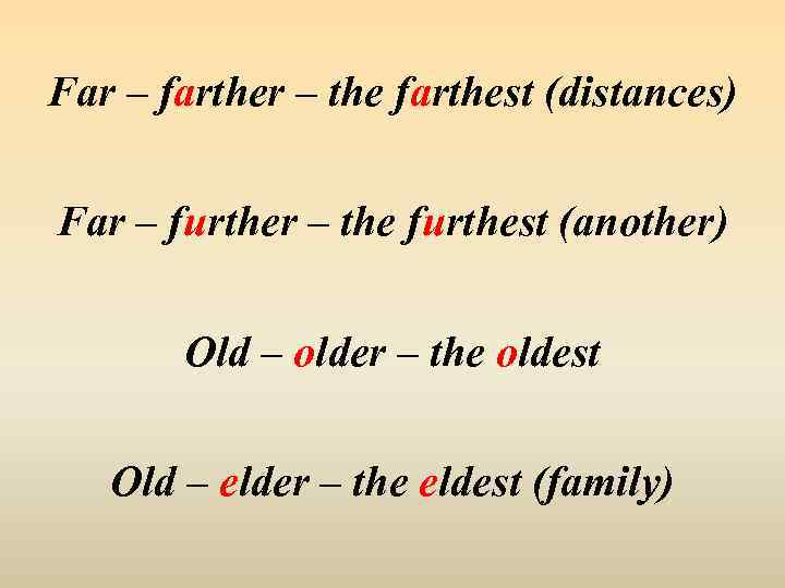 Far – farther – the farthest (distances) Far – further – the furthest (another)