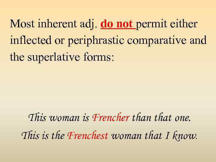 Most inherent adj. do not permit either inflected or periphrastic comparative and the superlative