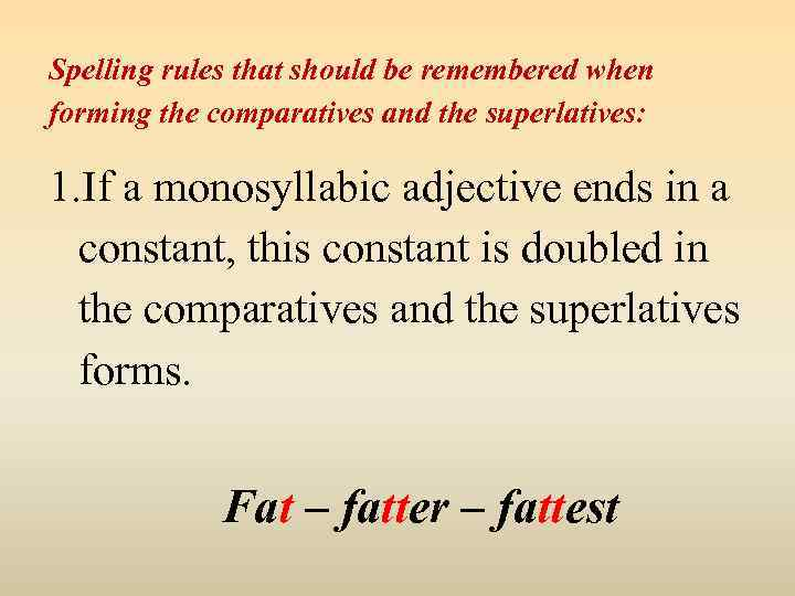 Spelling rules that should be remembered when forming the comparatives and the superlatives: 1.