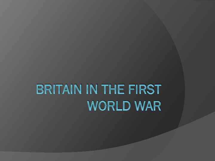 BRITAIN IN THE FIRST WORLD WAR