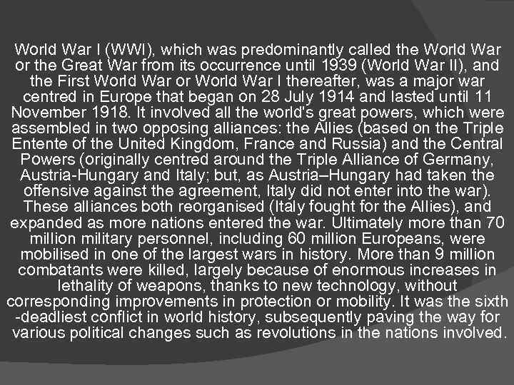World War I (WWI), which was predominantly called the World War or the Great