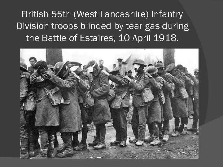 British 55 th (West Lancashire) Infantry Division troops blinded by tear gas during the