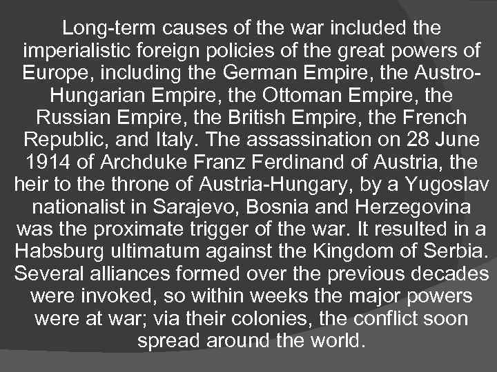 Long-term causes of the war included the imperialistic foreign policies of the great powers