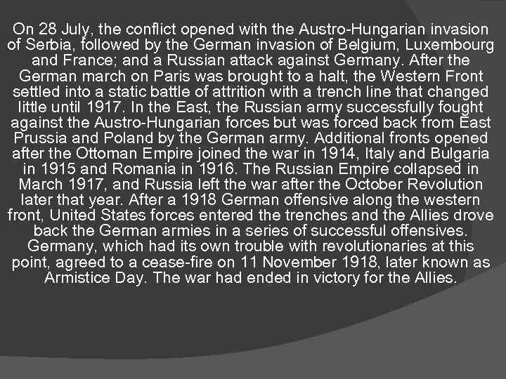 On 28 July, the conflict opened with the Austro-Hungarian invasion of Serbia, followed by