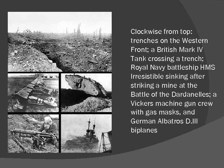 Clockwise from top: trenches on the Western Front; a British Mark IV Tank crossing