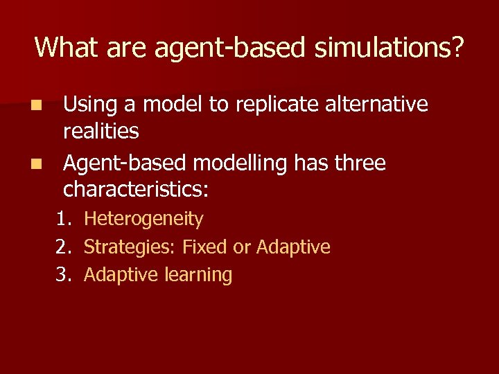 What are agent-based simulations? Using a model to replicate alternative realities n Agent-based modelling