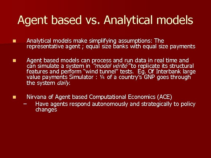 Agent based vs. Analytical models n Analytical models make simplifying assumptions: The representative agent