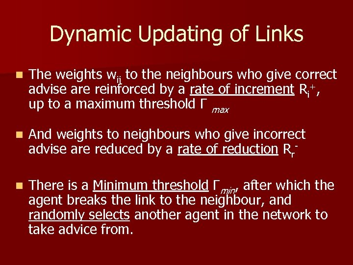 Dynamic Updating of Links n The weights wij to the neighbours who give correct