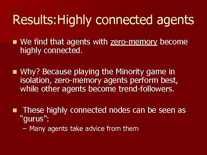 Results: Highly connected agents n We find that agents with zero-memory become highly connected.