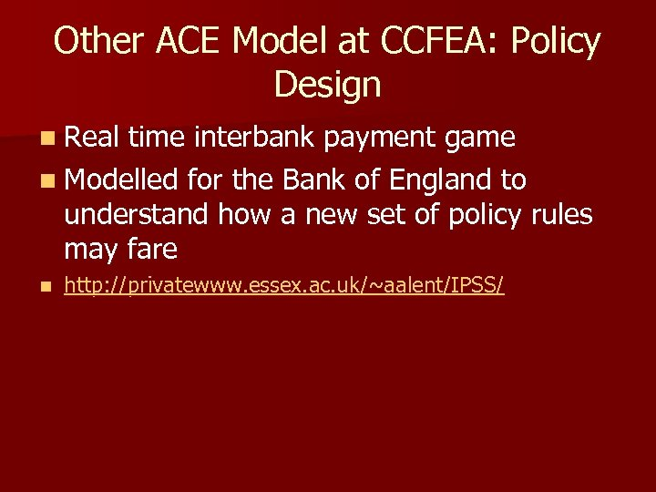 Other ACE Model at CCFEA: Policy Design n Real time interbank payment game n