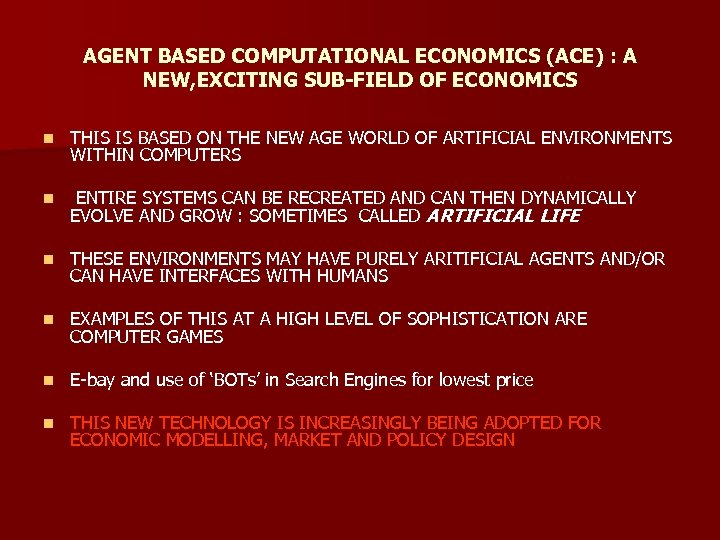 AGENT BASED COMPUTATIONAL ECONOMICS (ACE) : A NEW, EXCITING SUB-FIELD OF ECONOMICS n THIS