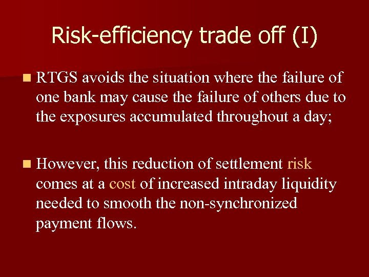 Risk-efficiency trade off (I) n RTGS avoids the situation where the failure of one
