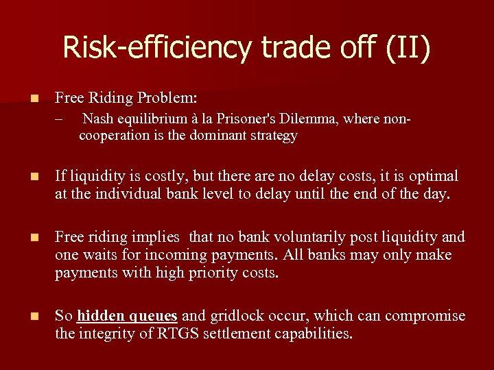 Risk-efficiency trade off (II) n Free Riding Problem: – Nash equilibrium à la Prisoner's