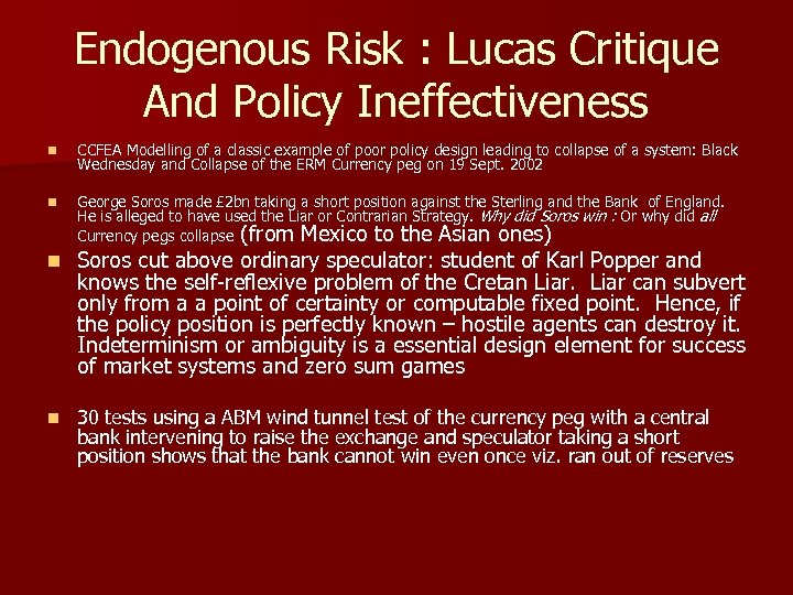 Endogenous Risk : Lucas Critique And Policy Ineffectiveness n CCFEA Modelling of a classic