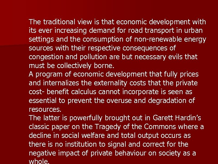 The traditional view is that economic development with its ever increasing demand for road