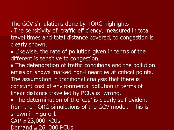 The GCV simulations done by TORG highlights The sensitivity of traffic efficiency, measured in