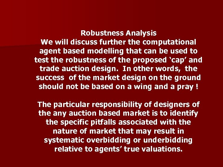 Robustness Analysis We will discuss further the computational agent based modelling that can be