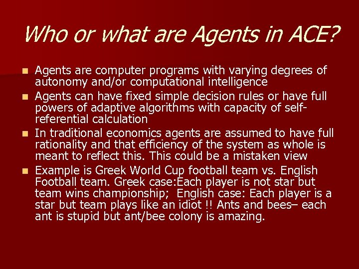 Who or what are Agents in ACE? n n Agents are computer programs with