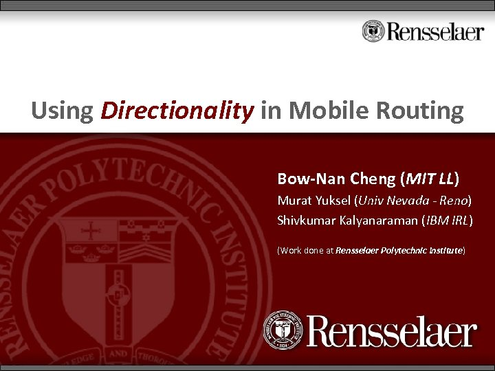 Using Directionality in Mobile Routing Bow-Nan Cheng (MIT LL) Murat Yuksel (Univ Nevada -