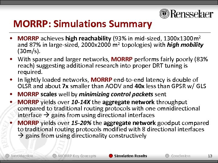 MORRP: Simulations Summary • MORRP achieves high reachability (93% in mid-sized, 1300 x 1300