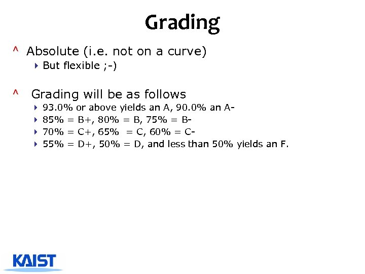 Grading ^ Absolute (i. e. not on a curve) 4 But flexible ; -)