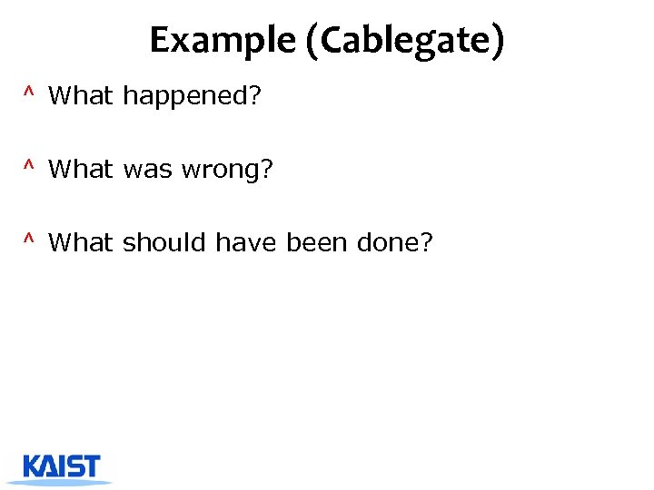 Example (Cablegate) ^ What happened? ^ What was wrong? ^ What should have been