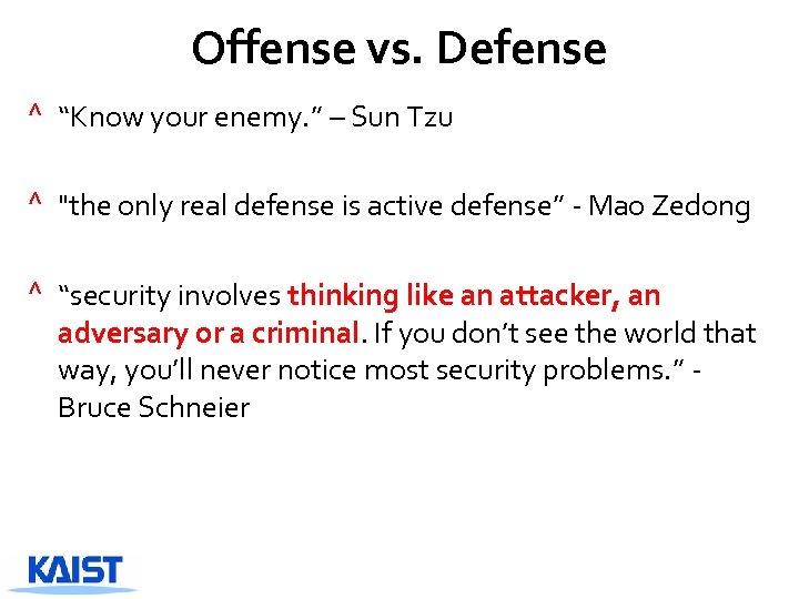 "Offense vs. Defense ^ ""Know your enemy. "" – Sun Tzu ^"
