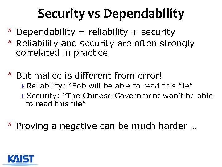 Security vs Dependability ^ Dependability = reliability + security ^ Reliability and security are
