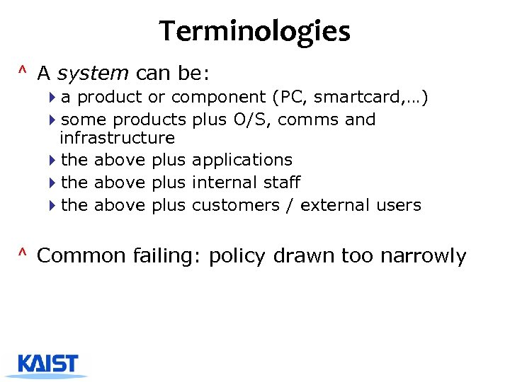 Terminologies ^ A system can be: 4 a product or component (PC, smartcard, …)