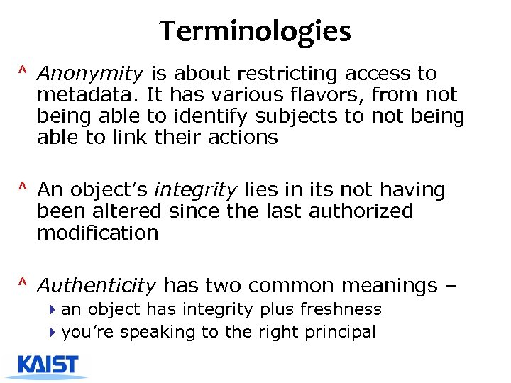 Terminologies ^ Anonymity is about restricting access to metadata. It has various flavors, from