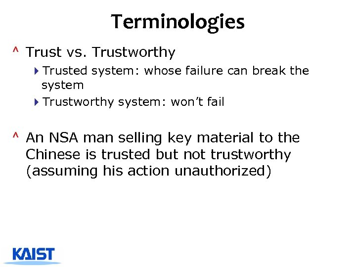 Terminologies ^ Trust vs. Trustworthy 4 Trusted system: whose failure can break the system